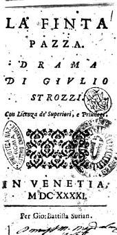 La finta pazza. Drama di Giulio Strozzi