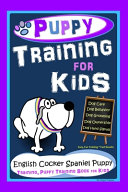 Puppy Training for Kids  Dog Care  Dog Behavior  Dog Grooming  Dog Ownership  Dog Hand Signals  Easy  Fun Training   Fast Results  English Cocker Spaniel Puppy Training  Puppy Training Book for Kids PDF