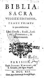 Biblia sacra vulgatæ editionis, tomus primus [-7.] ..: Tomus primus in quo continentur libri Genesis, Exodi, Levitici, Numerorum, & Deuteronomii, Volume 7