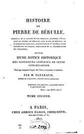 Histoire de Pierre de Bérulle: suivie d'une notice sur les supérieurs-généraux de l'Oratoire, Volume2