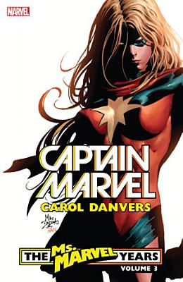 Captain Marvel  Carol Danvers   The Ms  Marvel Years  Volume 3