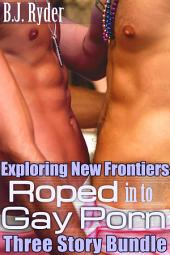 Exploring New Frontiers: Roped into Gay Porn - Three Book Bundle (First Time Gay Encounters)