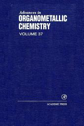Advances in Organometallic Chemistry: Volume 37