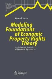 Modeling Foundations of Economic Property Rights Theory: An Axiomatic Analysis of Economic Agreements