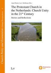 The Protestant Church in the Netherlands: Church Unity in the 21st Century: Stories, Lessons and Expectations