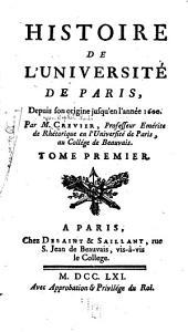 Histoire de l'Université de Paris: depuis son origine jusqu'en l'année 1600, Volume1