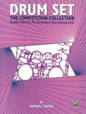 Drum Set: The Competition Collection: Graded Solos for the Elementary-Intermediate Level