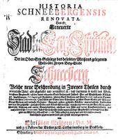 Historia Schneebergensis renovata, das ist: erneuerte Stadt- und Berg-Chronica, der im Ober-Ertz-Gebürge Meißens gelegenen Berg-Stadt Schneeberg (etc.)
