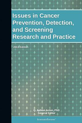 Issues in Cancer Prevention  Detection  and Screening Research and Practice  2011 Edition PDF