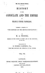History of the consulate and the empire of France under Napoleon, tr. by D.F. Campbell