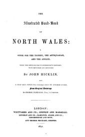 The Illustrated Hand-book of North Wales: A Guide for the Tourist, the Antiquarian, and the Angler