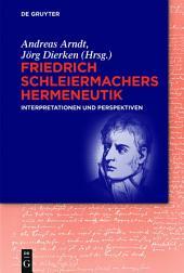 Friedrich Schleiermachers Hermeneutik: Interpretationen und Perspektiven