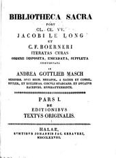 Bibliotheca sacra post cl. cl. vv. Jacobi Le Long et C.F. Boerneri iteratas cvras ordine disposita, emendata, svppleta, continvata ab Andrea Gottlieb Masch ...: Volume 1