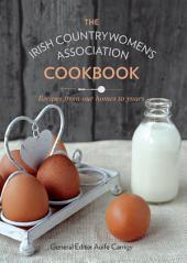 The Irish Countrywomen's Association Cookbook: Recipes from Our Homes to Yours