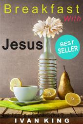 Motivational Books: Breakfast With Jesus (motivational books, motivational books free, motivational books for women, motivational books for men) [motivational books]