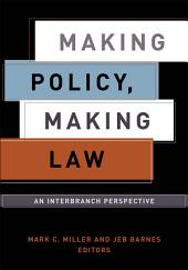 Making Policy, Making Law: An Interbranch Perspective