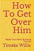 How To Get Over Him: