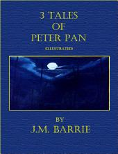 3 Tales of Peter Pan by J.M. Barrie (Illustrated)