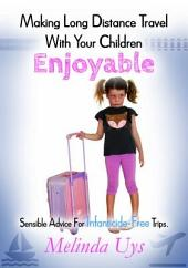 Making Long Distance Travel With Your Children Enjoyable: Sensible Advice for Infanticide Free Trips