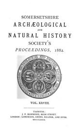 Proceedings of the Somersetshire Archaeological and Natural History Society: Volume 28
