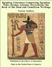 Egyptian Literature Comprising Egyptian Tales, Hymns, Litanies, Invocations, the Book of the Dead and Cuneiform Writings