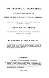 Ornithological Biography, Or an Account of the Habits of the Birds of the United States of America: Accompanied by Descriptions of the Objects Represented in the Work Entitled The Birds of America, and Interspersed with Delineations of American Scenery and Manners, Volume 1