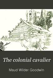 The Colonial Cavalier: Or, Southern Life Before the Revolution