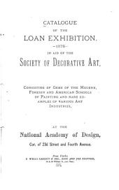Catalogue of the Loan Exhibition, 1878, in Aid of the Society of Decorative Art: Consisting of Gems of the Modern, Foreign and American Schools of Painting and Rare Examples of Various Art Industries, at the National Academy of Design