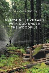 Grayson Skovgaard With God Under The Woodpile Book PDF