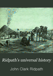Ridpath's universal history: an account of the origin, primitive condition, and race development of the greater divisions of mankind, and also of the principal events in the evolution and progress of nations from the beginnings of the civilized life to the close of the nineteenth century, Volume 6