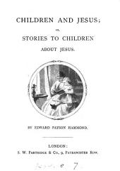 Children and Jesus; or, Stories to children about Jesus. [2 issues].