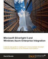 Microsoft Silverlight 5 and Windows Azure Enterprise Integration PDF