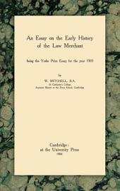 An Essay on the Early History of the Law Merchant: Being the Yorke Prize Essay for the Year 1903