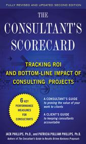 The Consultant's Scorecard, Second Edition: Tracking ROI and Bottom-Line Impact of Consulting Projects: Edition 2