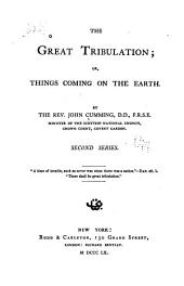 The great tribulation: or, Things coming on the earth ... First-[second] series. ...
