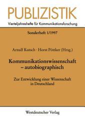 Kommunikationswissenschaft — autobiographisch: Zur Entwicklung einer Wissenschaft in Deutschland