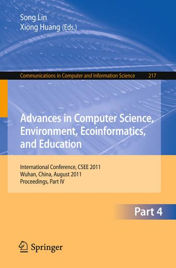 Advances in Computer Science  Environment  Ecoinformatics  and Education  Part IV PDF