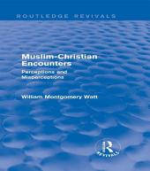 Muslim-Christian Encounters (Routledge Revivals): Perceptions and Misperceptions