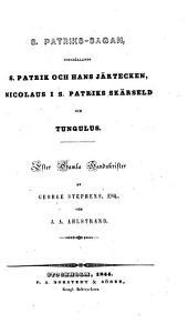 S. Patriks-sagan: innehållande S. Patrik och hans järtecken, Nicolaus i.S. Patriks skärsild, och Tungulus
