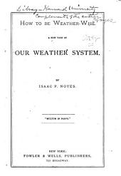How to be Weather-wise: A New View of Our Weather System