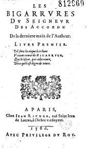 Les Bigarrures du Seigneur des Accords de la derniere main de l'Autheur. Livre Premier... (Pièces lim. de P. Rob., Theodecte T., André Pasquet, à la fin. Fr. Iu. D.)
