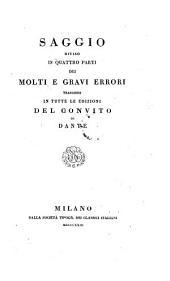 Saggio diviso in 4 parti dei molti e gravi errori trascorsi in tutte le ed. del convito di Dante