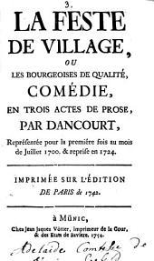 La feste de village, ou les bourgeoises de qualité: comédie en trois actes de prose : représentée pour la première fois au mois de juillet 1700 & reprise en 1724