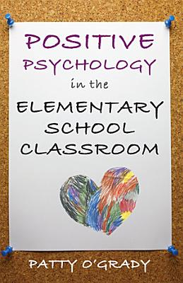 Positive Psychology in the Elementary School Classroom