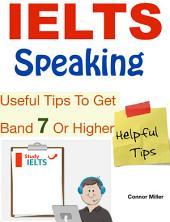 IELTS Speaking Useful Tips To Get Band 7 Or Higher