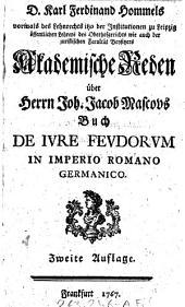 """D. Karl Ferdinand Hommels"" ... akademische Reden über Herrn Joh. Jacob Mascovs Buch De iure feudorum in imperio Romano Germanico"