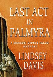 Last Act in Palmyra: A Marcus Didius Falco Mystery