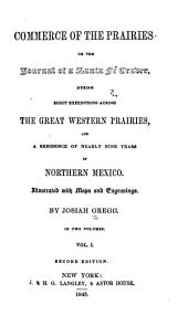 Commerce of the Prairies: Or, The Journal of a Santa Fé Trader, During Eight Expeditions Across the Great Western Prairies, and a Residence of Nearly Nine Years in Northern Mexico ...