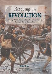 Rescuing the Revolution: Unsung Patriot Heroes of the Revolution and the Ten Crucial Days of Americas War for Independence