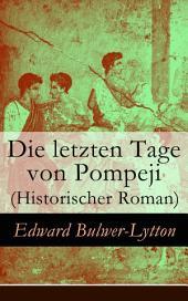 Die letzten Tage von Pompeji (Historischer Roman) - Vollständige deutsche Ausgabe